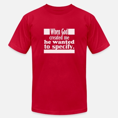 Specify When God Created Me He Wanted To Specify - Unisex Jersey T-Shirt
