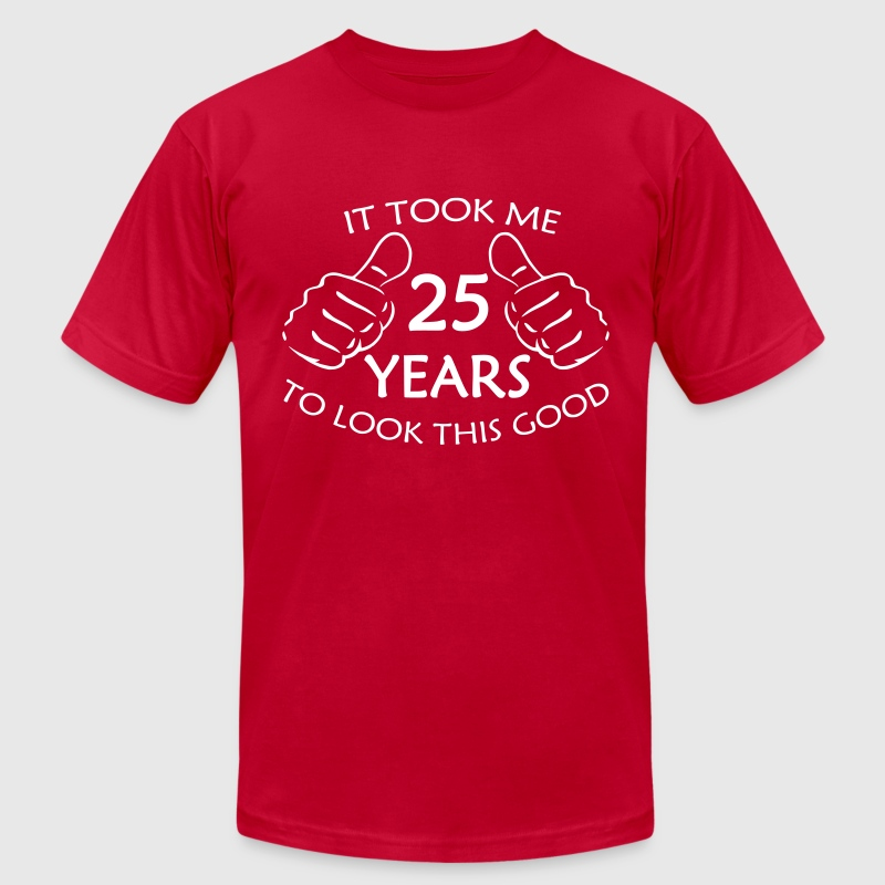 25yrs to look this good - Men's Fine Jersey T-Shirt