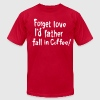Forget love I'd rather fall in Coffee - Men's Fine Jersey T-Shirt