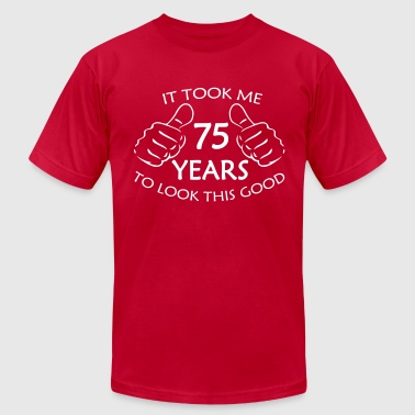 It Took Me 75 Years to Look This Good - Men's Fine Jersey T-Shirt