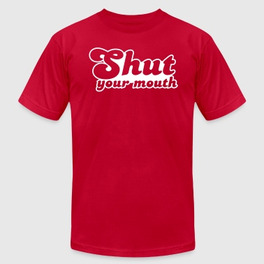 Shut your mouth - Men's Fine Jersey T-Shirt
