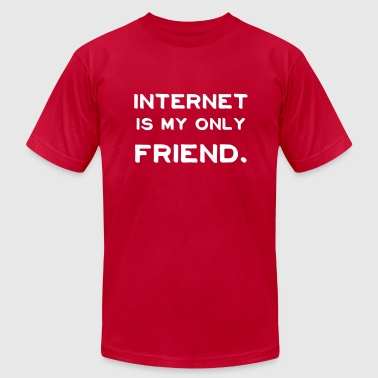 Internet is my Only Friend  - Men's Fine Jersey T-Shirt