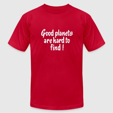 Good Planets Are Hard To Find! - Men's Fine Jersey T-Shirt