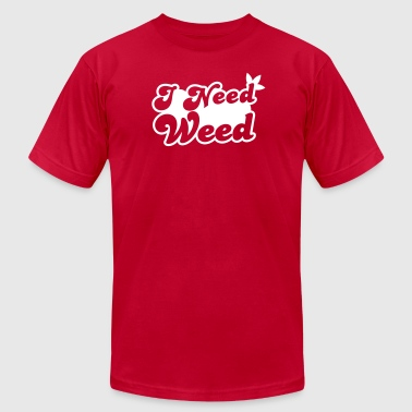 I Need WEED!  - Men's Fine Jersey T-Shirt
