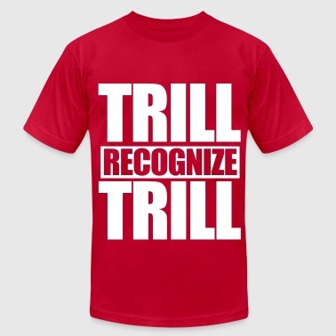Trill Recognize Trill - Men's Fine Jersey T-Shirt