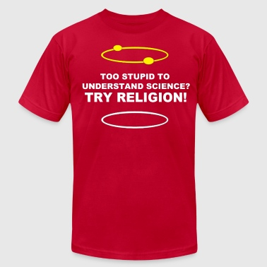 Too stupid to understand Science? Try Religion! - Men's Fine Jersey T-Shirt