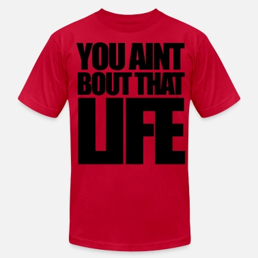 Bout That Life You Aint Bout That Life - stayflyclothing.com - Men's  Jersey T-Shirt