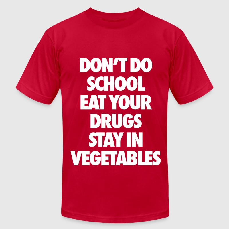 Don't Do School Eat Your Drugs Stay In Vegetables - Men's Fine Jersey T-Shirt