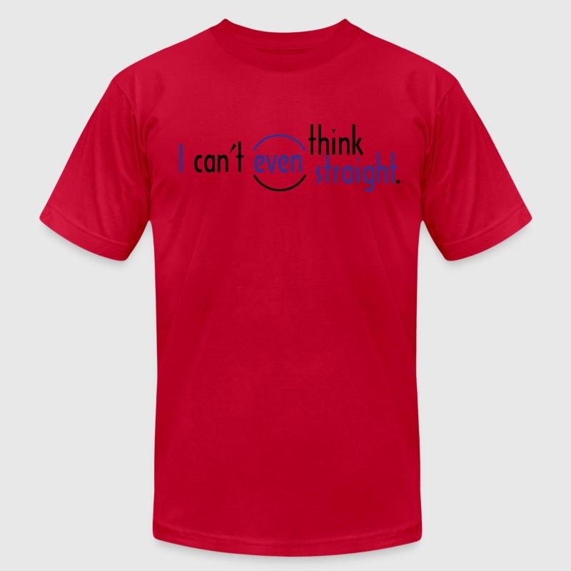 I Can't Even Think Straight. - Men's Fine Jersey T-Shirt