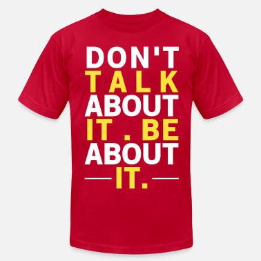 Don't Talk About It, Be About It Inspiration T-Shirt - Men's  Jersey T-Shirt