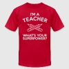 I'M A TEACHER WHAT'S YOUR SUPERPOWER - Men's Fine Jersey T-Shirt