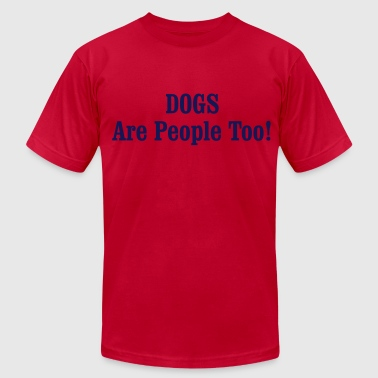 DOGS Are People Too! - Men's Fine Jersey T-Shirt
