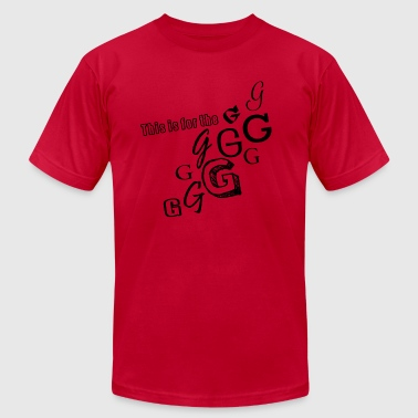 This is for the Gs - Men's Fine Jersey T-Shirt