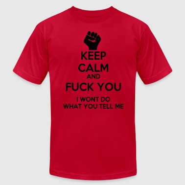 Keep Calm and Fuck you - Men's Fine Jersey T-Shirt