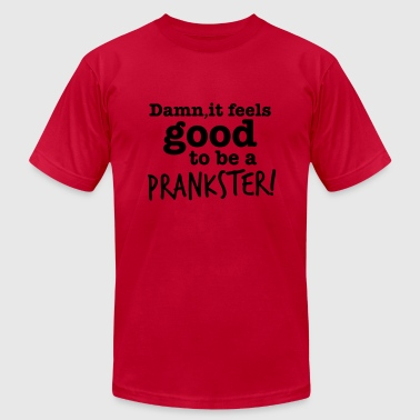 DAMN it feels good to be a PRANKSTER! comic humour - Men's Fine Jersey T-Shirt