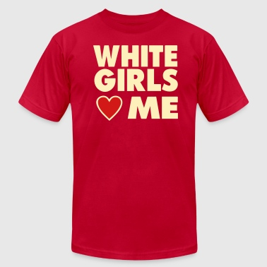WHITE GIRLS LOVE ME - Men's Fine Jersey T-Shirt