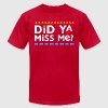 Did Ya Miss Me? - Men's Fine Jersey T-Shirt