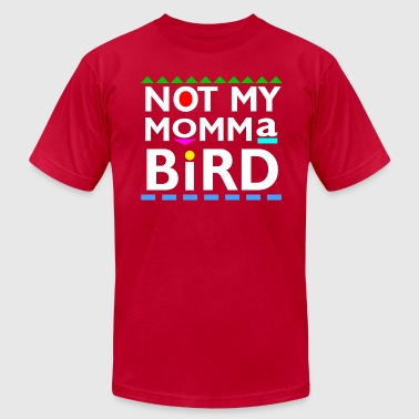 Not my Momma Bird - Men's Fine Jersey T-Shirt