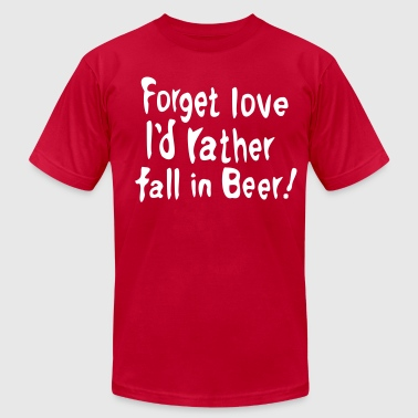 Forget love I'd rather fall in Beer - Men's Fine Jersey T-Shirt