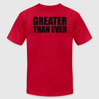 Greater Than Ever - Men's T-Shirt by American Apparel