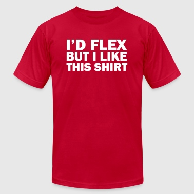 Id Flex But I Like This Shirt - Men's T-Shirt by American Apparel