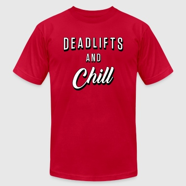 Deadlifts And Chill - Men's Fine Jersey T-Shirt