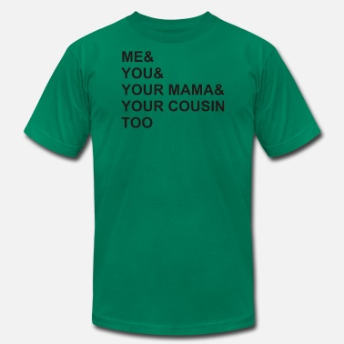 Cousin Slogans Me you Your Mama Cousin Funny Saying - Men's Jersey T-Shirt