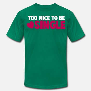 Too Nice TOO NICE TO BE SINGLE with a love heart - Men's  Jersey T-Shirt