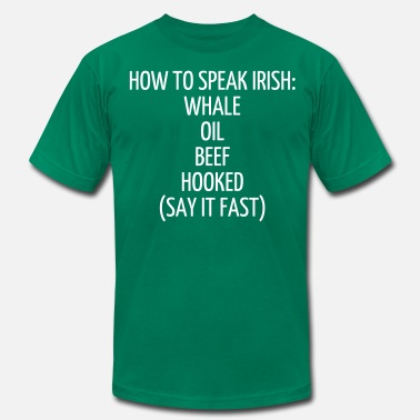 How To Speak Irish Whale Oil Beef Hooked HOW TO SPEAK IRISH: WHALE OIL BEEF HOOKED (SAY IT  - Men's  Jersey T-Shirt