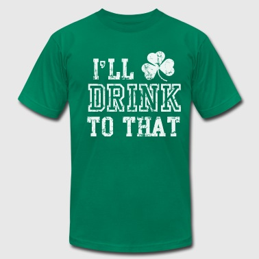 Funny Drinking Sayings Ill Drink To That Funny St Patricks Day - Men's Fine Jersey T-Shirt
