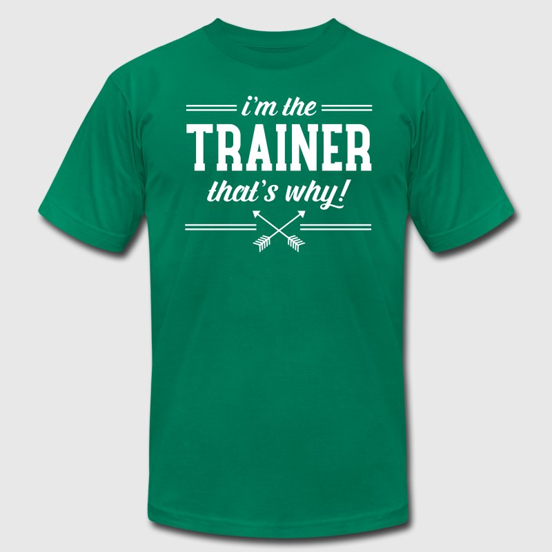 I'm The Trainer - That's Why! - Men's Fine Jersey T-Shirt