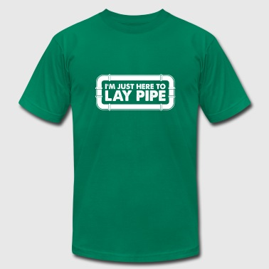 Im just here to lay pipe - Men's Fine Jersey T-Shirt