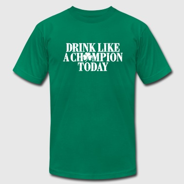 DRINK LIKE A CHAMPION TODAY - Men's Fine Jersey T-Shirt