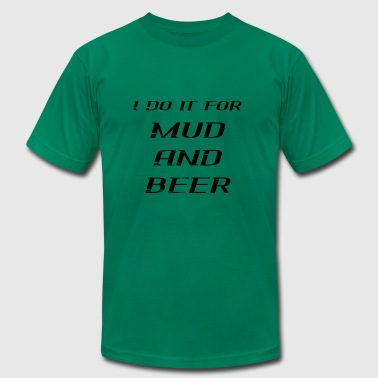 I DO IT FOR MUD AND BEER - Men's Fine Jersey T-Shirt