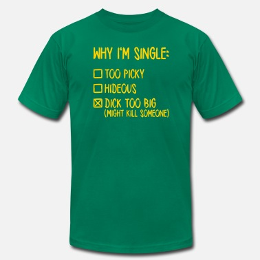 Dick Single Why I'm Single- Dick too big (might kill someone) - Men's  Jersey T-Shirt