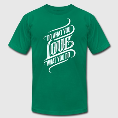 Do What You Love What You Do - Men's Fine Jersey T-Shirt