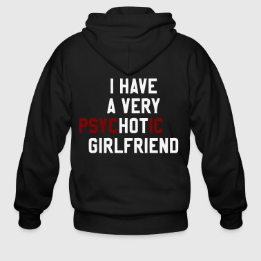 I have a very psychotic girlfriend - Men's Zip Hoodie