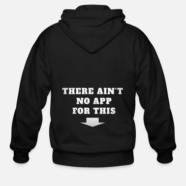 Irony There is no app for this shirt for gift - Men's Zip Hoodie