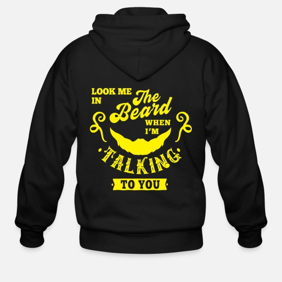Gift Idea Hoodies & Sweatshirts - Look me in The Beard when i'm TALKING to You beard - Men's Zip Hoodie black