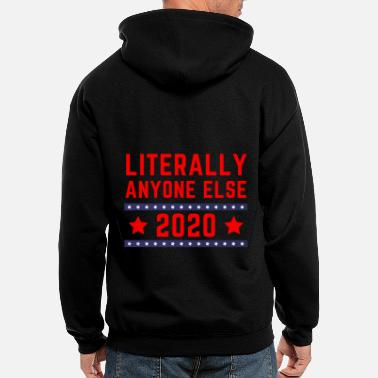 Funny Election Literally Anyone Else 2020 - Funny Election - Men's Zip Hoodie