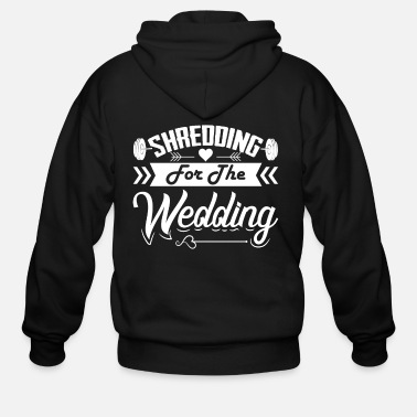 Wedding Shredding for the Wedding Funny Gym Workout shirt - Men's Zip Hoodie