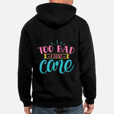 Bossy Too Bad I Do Not Care Funny Sarcastic - Men's Zip Hoodie