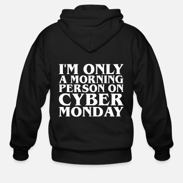 Morning Im Only Morning Person On Cyber Monday Christmas - Men's Zip Hoodie