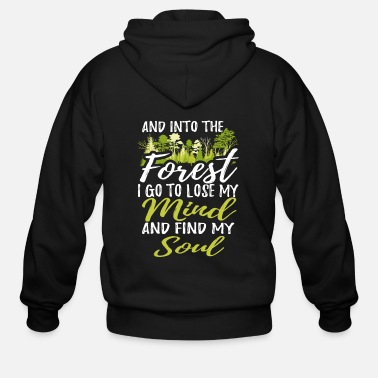 Forest And Into The Forest I Go To Lose My Mind And Find - Men's Zip Hoodie