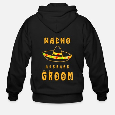Bachelor Nacho Average Groom - Bachelor Party Design - Men's Zip Hoodie