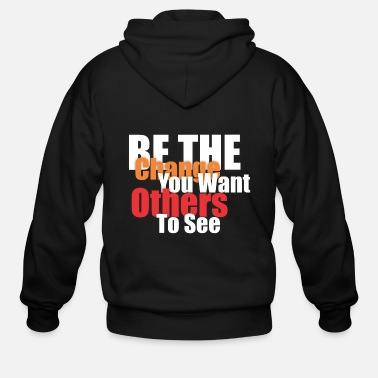 Change Be the change you want others to see - Men's Zip Hoodie