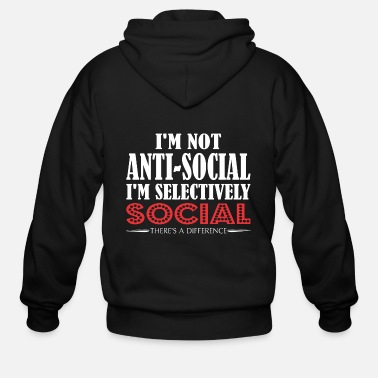 Social Im Not Anti Social Selectively Social Difference - Men's Zip Hoodie
