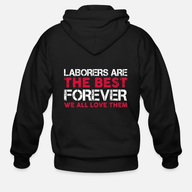 Labor Laborers are the best forever Labor Day T shirt - Men's Zip Hoodie