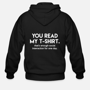 You read my t shirt That s enough social interact - Men's Zip Hoodie