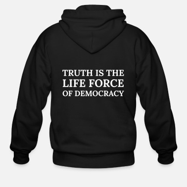 Life Force Text: Truth is the life force of democracy - Men's Zip Hoodie